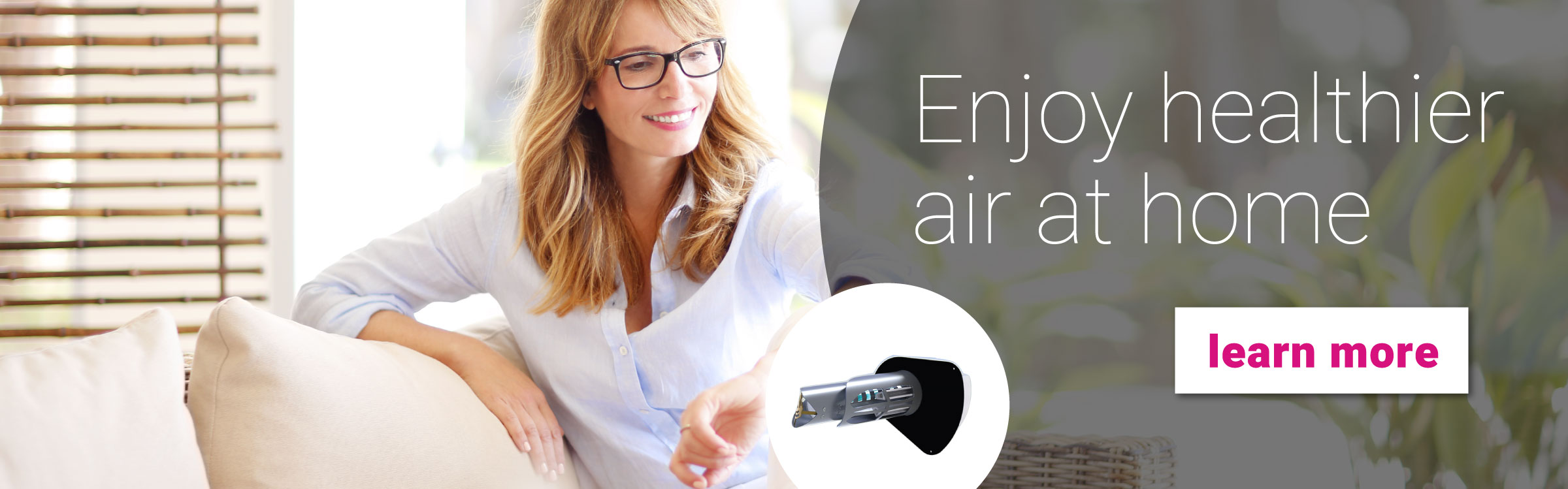 Enjoy Healthier Air At Home.